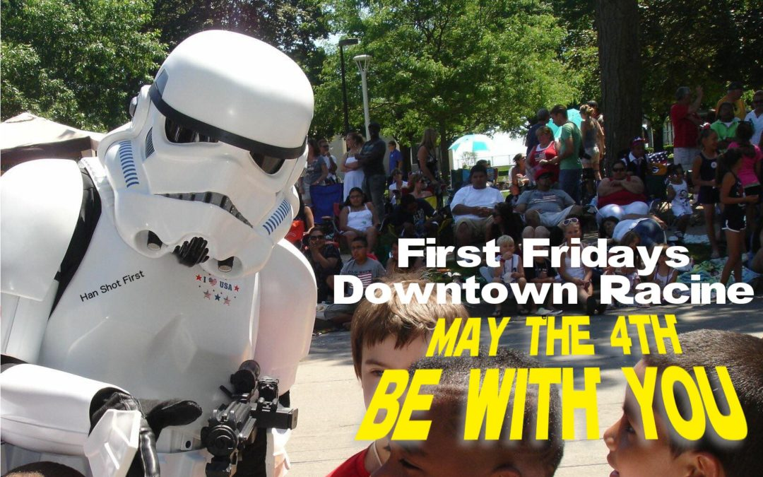 May the 4th (be with you…) First Fridays® Downtown Racine Will Feature Music, Fun and Themed Merchant Specials